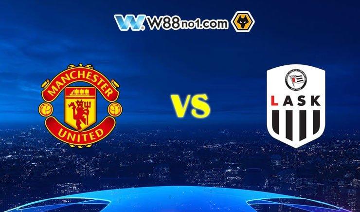 Soi kèo tỷ số nhà cái trận Manchester United vs LASK Linz
