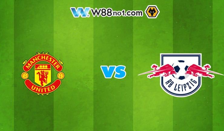 Soi kèo tỷ số bóng đá trận Manchester United vs RB Leipzi