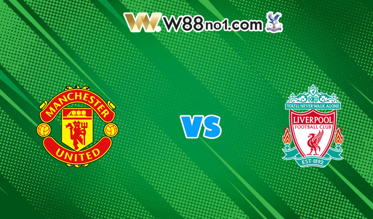 soi kèo Man United vs Liverpool