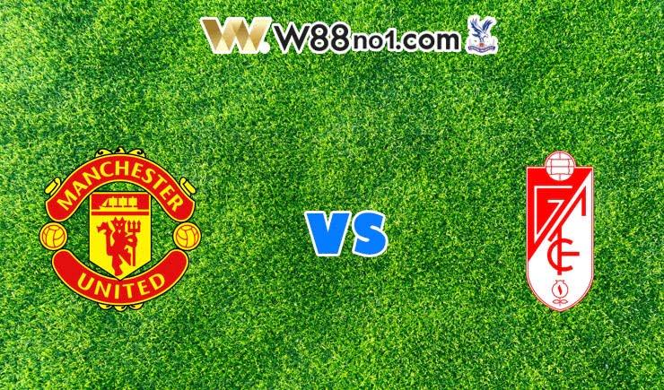 soi kèo Manchester United vs Granada