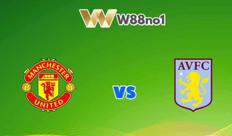 soi kèo Manchester United vs Aston Villa