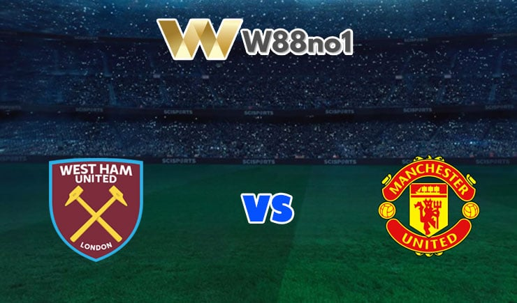 soi kèo West Ham vs Man United
