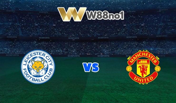 soi kèo Leicester City vs Man United